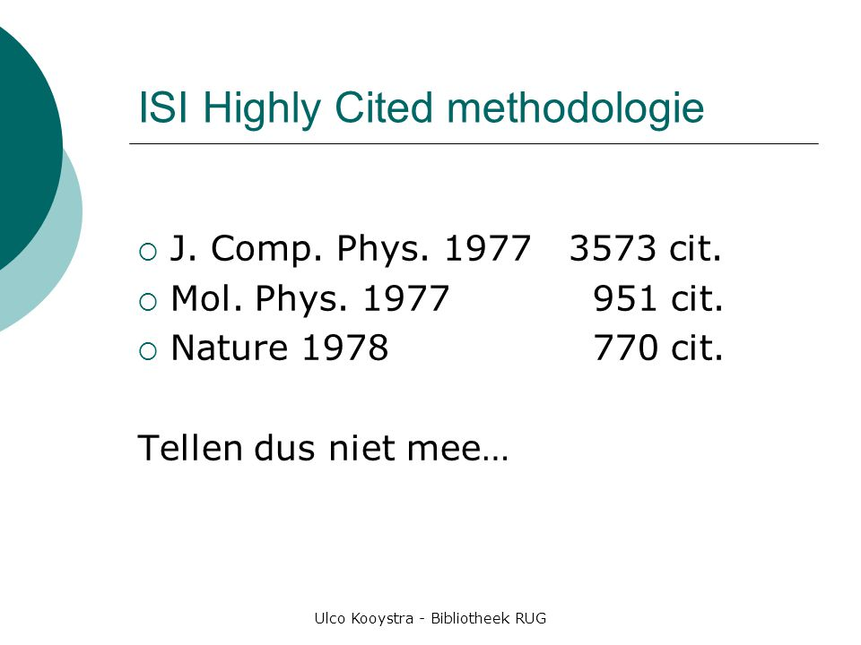 Ulco Kooystra - Bibliotheek RUG ISI Highly Cited methodologie  J. Comp. Phys. 19773573 cit.  Mol. Phys. 1977 951 cit.  Nature 1978 770 cit. Tellen