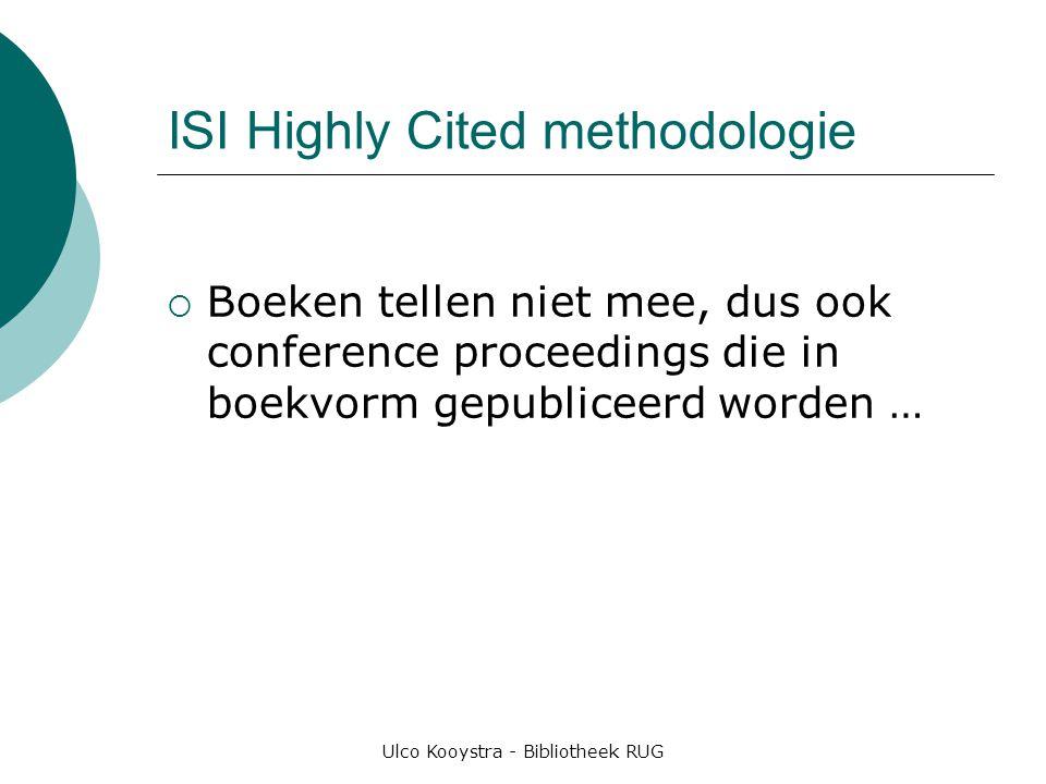 Ulco Kooystra - Bibliotheek RUG ISI Highly Cited methodologie  Boeken tellen niet mee, dus ook conference proceedings die in boekvorm gepubliceerd worden …