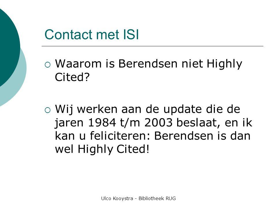 Ulco Kooystra - Bibliotheek RUG Contact met ISI  Waarom is Berendsen niet Highly Cited.