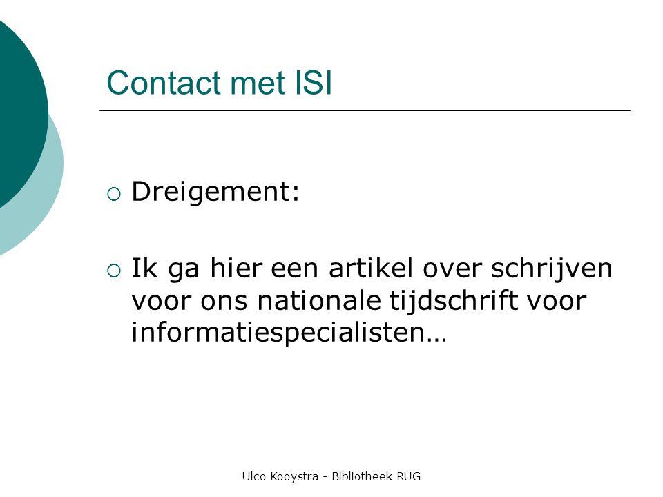 Ulco Kooystra - Bibliotheek RUG Contact met ISI  Dreigement:  Ik ga hier een artikel over schrijven voor ons nationale tijdschrift voor informatiespecialisten…
