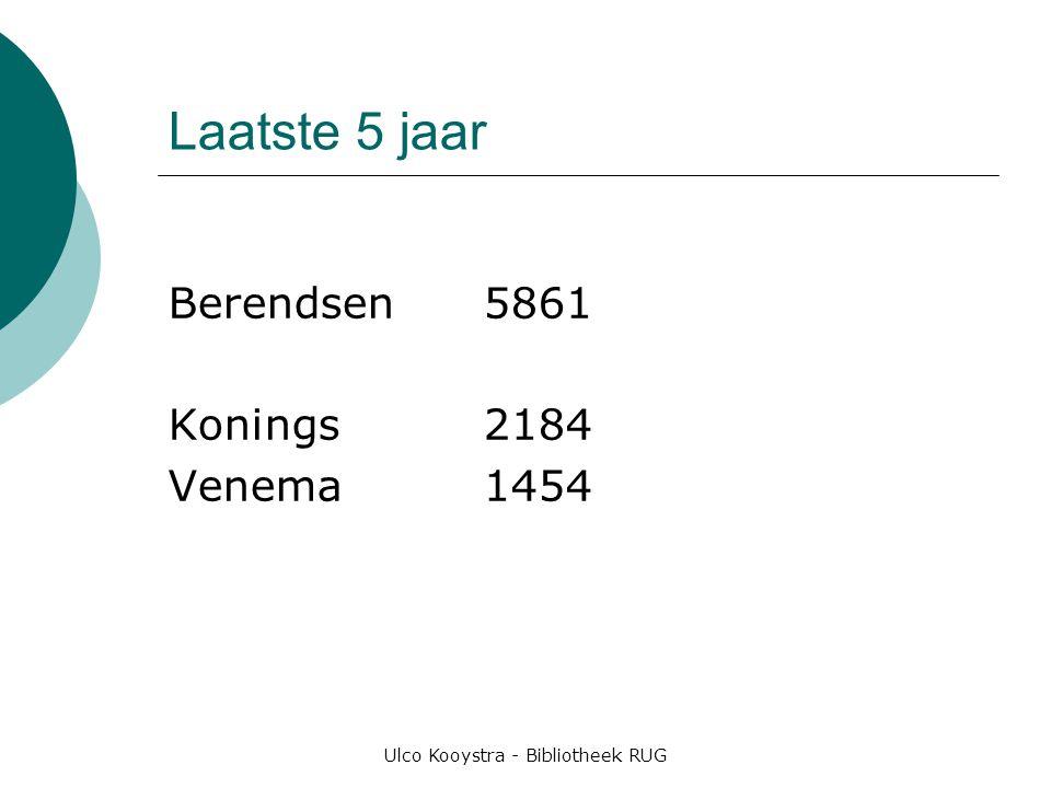 Ulco Kooystra - Bibliotheek RUG Laatste 5 jaar Berendsen5861 Konings2184 Venema1454