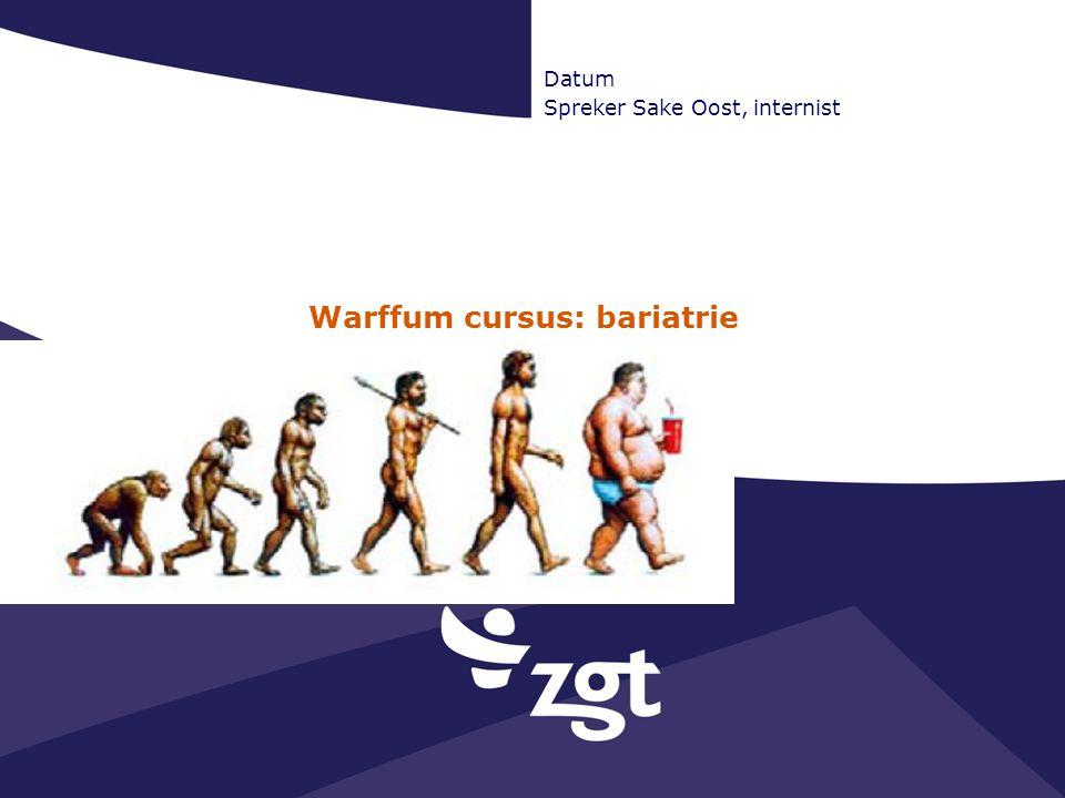 Warffum cursus: bariatrie Datum Spreker Sake Oost, internist