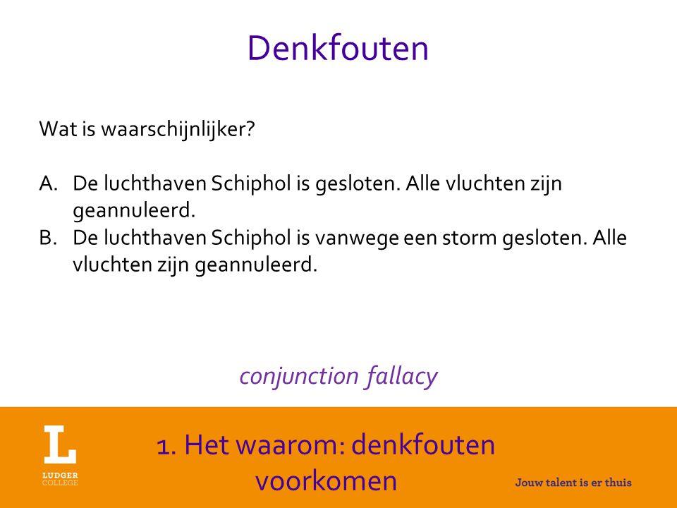 Denkfouten 1.Het waarom: denkfouten voorkomen conjunction fallacy Wat is waarschijnlijker.