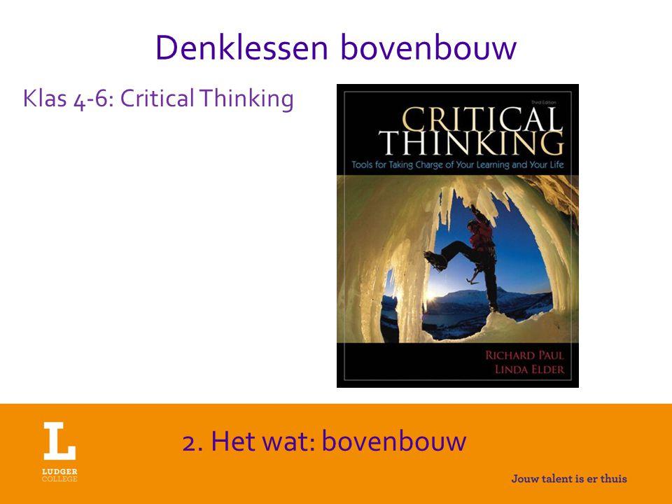Denklessen bovenbouw 2. Het wat: bovenbouw Klas 4-6: Critical Thinking