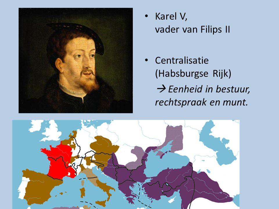 Karel V, vader van Filips II Centralisatie (Habsburgse Rijk)  Eenheid in bestuur, rechtspraak en munt.