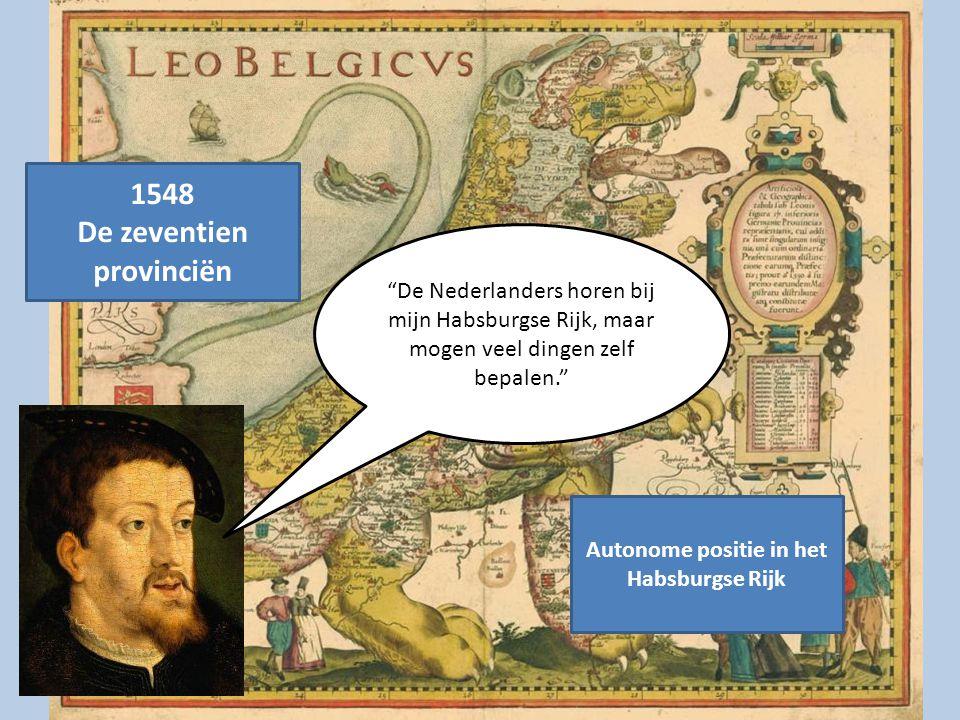 """1548 De zeventien provinciën Autonome positie in het Habsburgse Rijk """"De Nederlanders horen bij mijn Habsburgse Rijk, maar mogen veel dingen zelf bepa"""