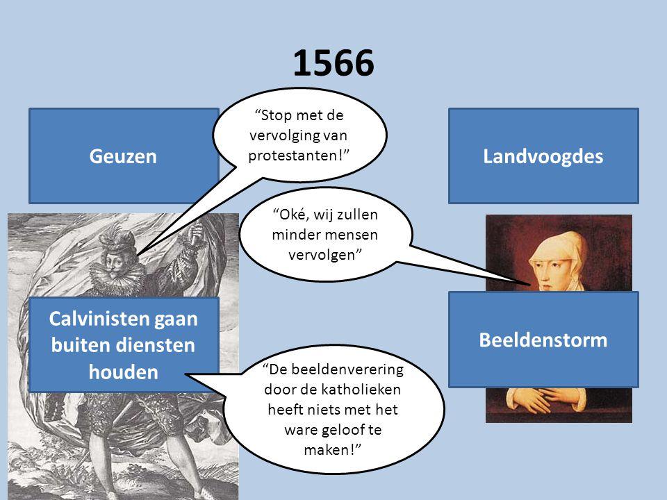 """1566 GeuzenLandvoogdes Calvinisten gaan buiten diensten houden Beeldenstorm """"De beeldenverering door de katholieken heeft niets met het ware geloof te"""