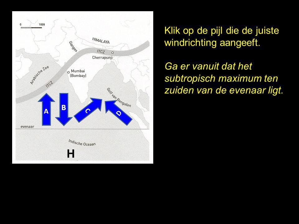 Klik op de pijl die de juiste windrichting aangeeft. Ga er vanuit dat het subtropisch maximum ten zuiden van de evenaar ligt. A C B D H