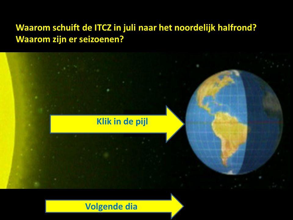 Waarom schuift de ITCZ in juli naar het noordelijk halfrond? Waarom zijn er seizoenen? Klik in de pijl Volgende dia