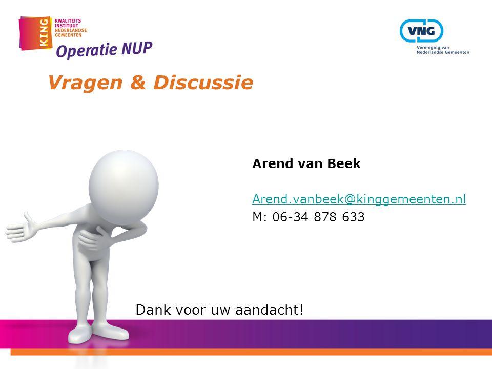 Vragen & Discussie Dank voor uw aandacht! Arend van Beek Arend.vanbeek@kinggemeenten.nl M: 06-34 878 633