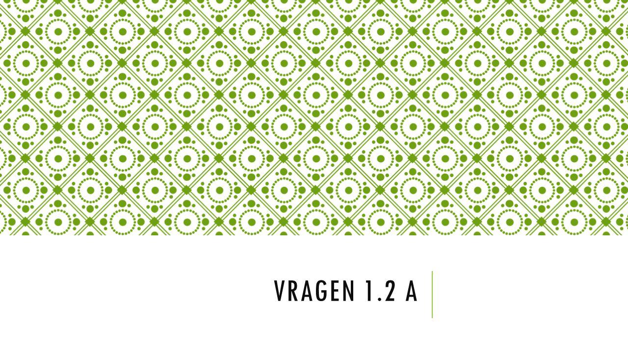VRAGEN 1.2 A