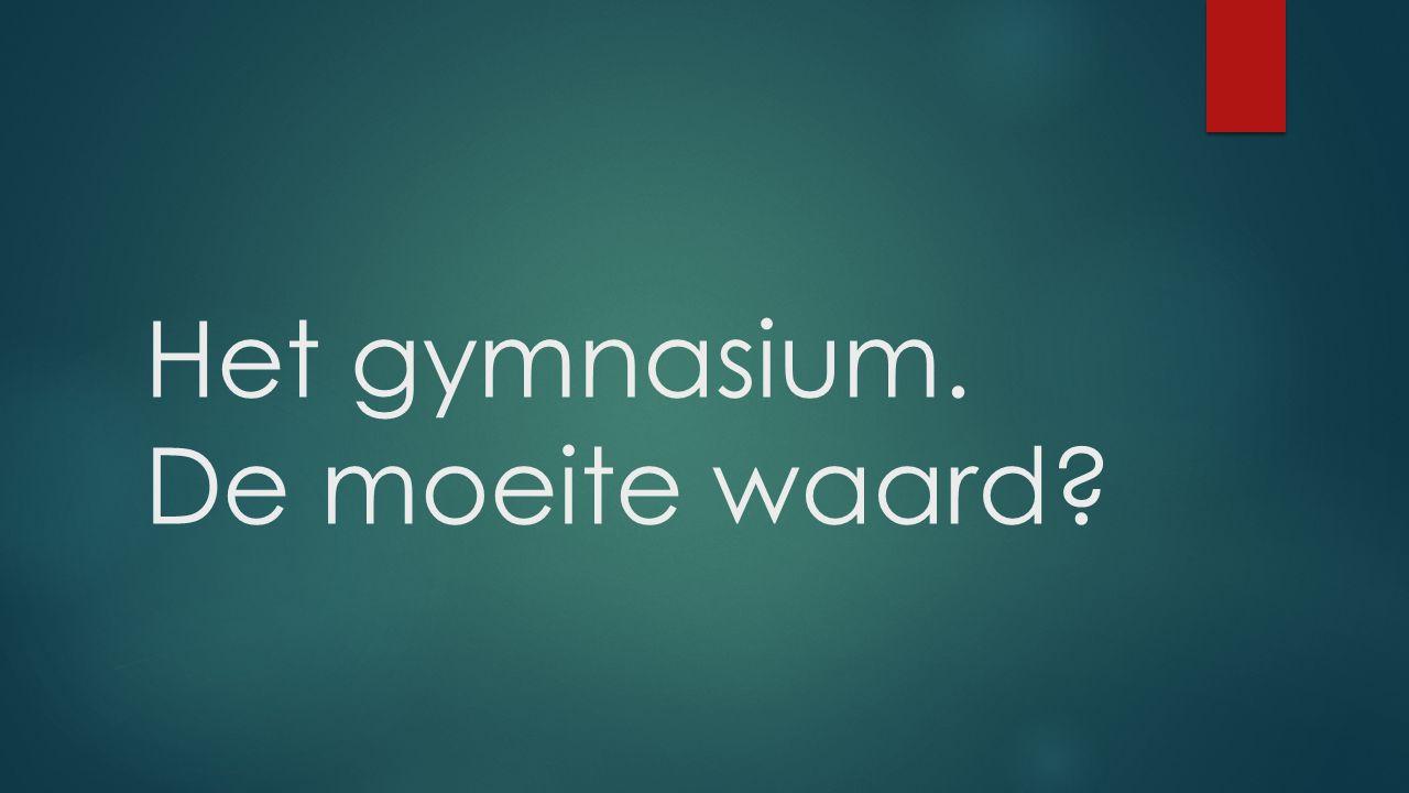 Het gymnasium. De moeite waard?