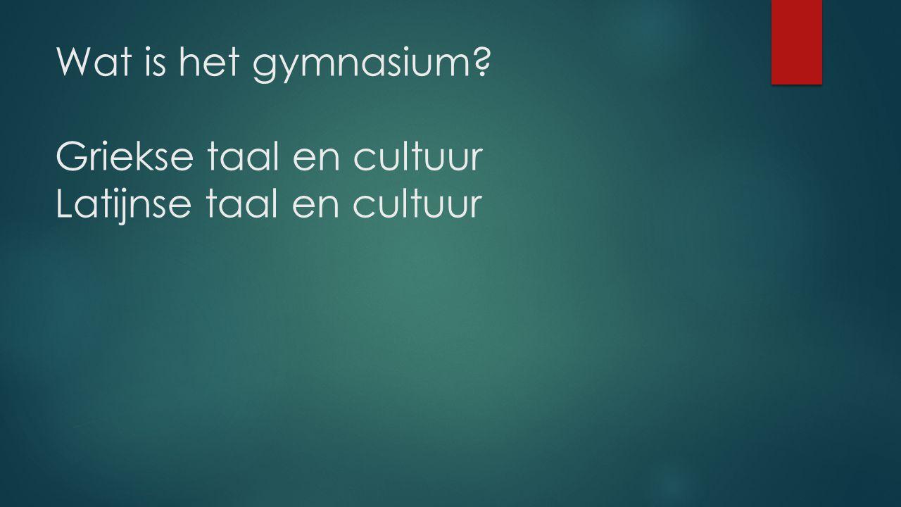 Wat is het gymnasium? Griekse taal en cultuur Latijnse taal en cultuur