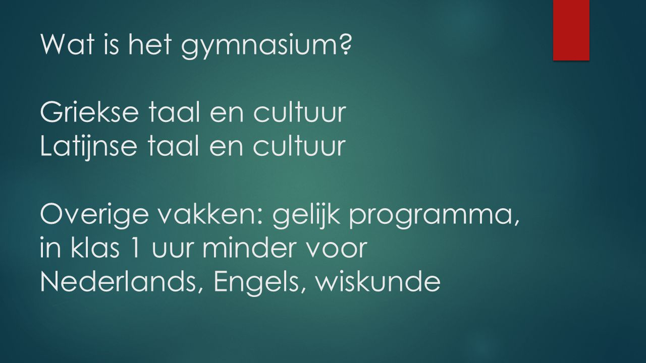 Wat is het gymnasium? Griekse taal en cultuur Latijnse taal en cultuur Overige vakken: gelijk programma, in klas 1 uur minder voor Nederlands, Engels,