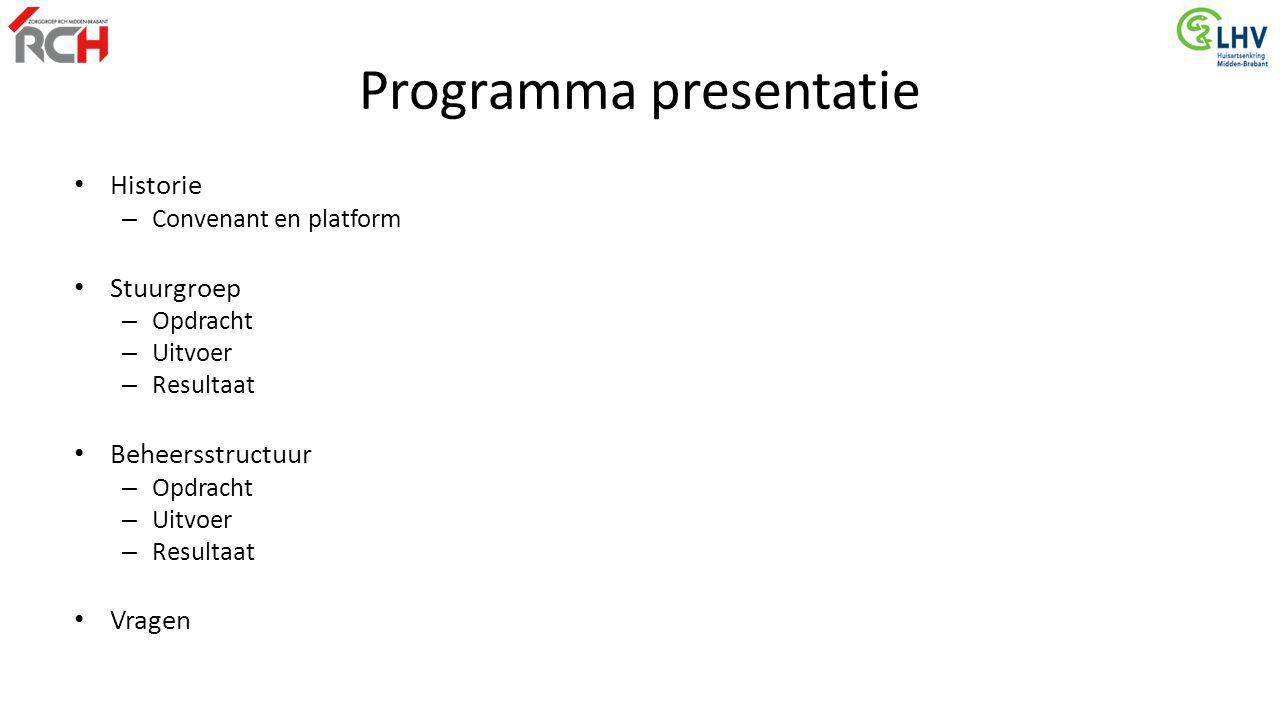 Programma presentatie Historie – Convenant en platform Stuurgroep – Opdracht – Uitvoer – Resultaat Beheersstructuur – Opdracht – Uitvoer – Resultaat V