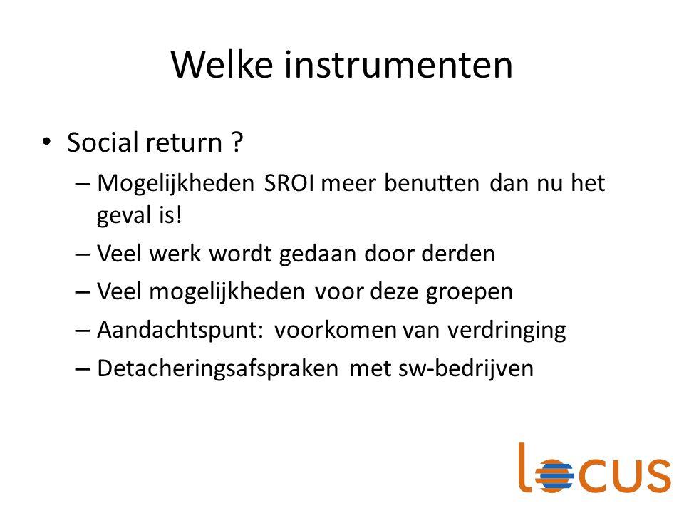 Welke instrumenten Social return ? – Mogelijkheden SROI meer benutten dan nu het geval is! – Veel werk wordt gedaan door derden – Veel mogelijkheden v