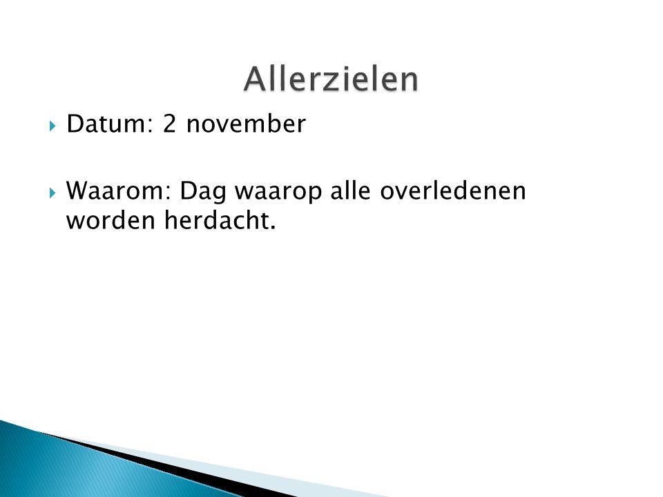  Datum: 2 november  Waarom: Dag waarop alle overledenen worden herdacht.
