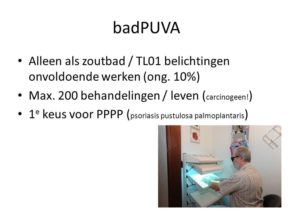 badPUVA Alleen als zoutbad / TL01 belichtingen onvoldoende werken (ong. 10%) Max. 200 behandelingen / leven ( carcinogeen! ) 1 e keus voor PPPP ( psor