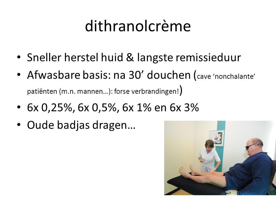 dithranolcrème Sneller herstel huid & langste remissieduur Afwasbare basis: na 30' douchen ( cave 'nonchalante' patiënten (m.n. mannen…): forse verbra