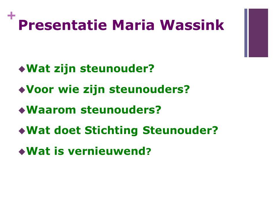 + Presentatie Maria Wassink  Wat zijn steunouder?  Voor wie zijn steunouders?  Waarom steunouders?  Wat doet Stichting Steunouder?  Wat is vernie
