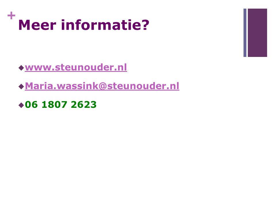 + Meer informatie?  www.steunouder.nl www.steunouder.nl  Maria.wassink@steunouder.nl Maria.wassink@steunouder.nl  06 1807 2623