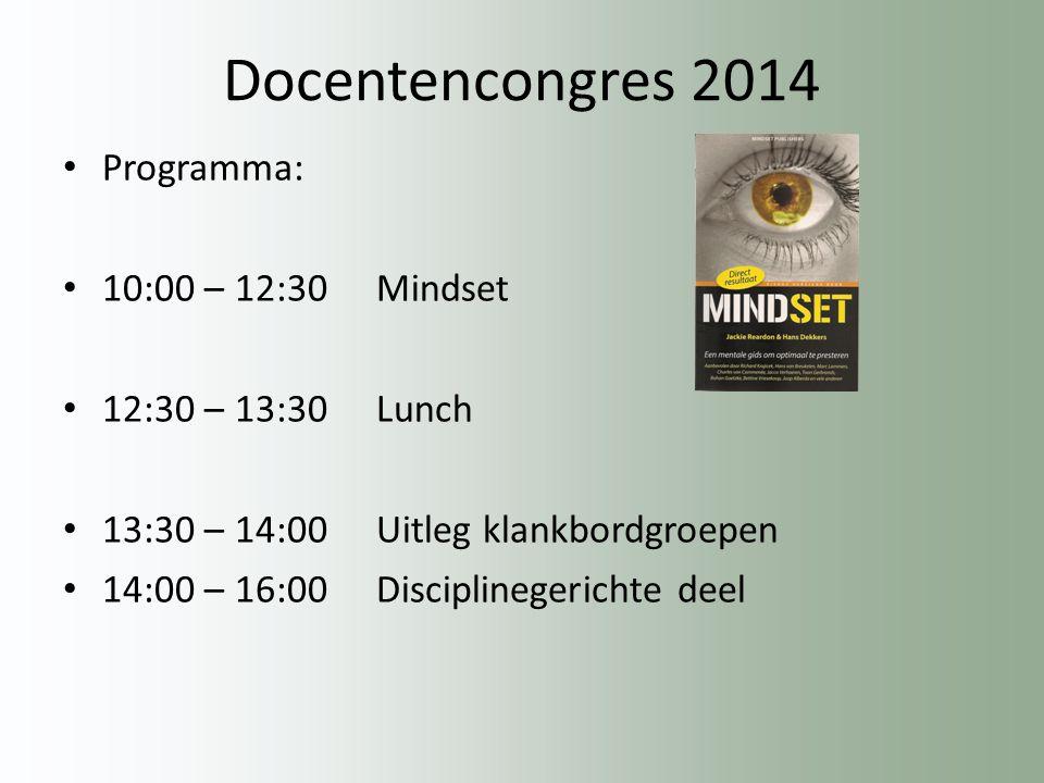 Docentencongres 2014 Programma: 10:00 – 12:30 Mindset 12:30 – 13:30 Lunch 13:30 – 14:00 Uitleg klankbordgroepen 14:00 – 16:00Disciplinegerichte deel