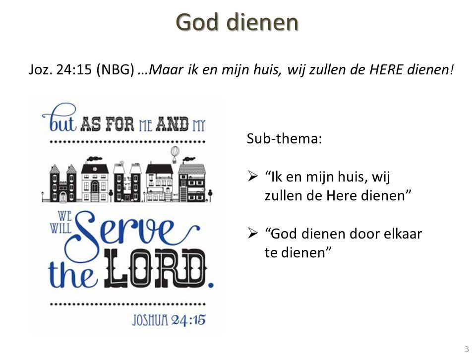 Joz.24:15 (NBG) …Maar ik en mijn huis, wij zullen de HERE dienen .
