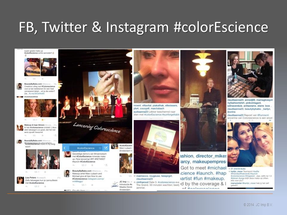 FB, Twitter & Instagram #colorEscience © 2014 JC Imp B.V.