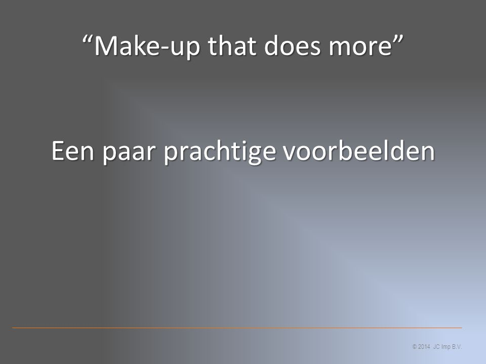 Een paar prachtige voorbeelden © 2014 JC Imp B.V. Make-up that does more