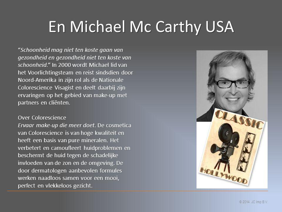 En Michael Mc Carthy USA Schoonheid mag niet ten koste gaan van gezondheid en gezondheid niet ten koste van schoonheid. In 2000 wordt Michael lid van het Voorlichtingsteam en reist sindsdien door Noord-Amerika in zijn rol als de Nationale Colorescience Visagist en deelt daarbij zijn ervaringen op het gebied van make-up met partners en cliënten.