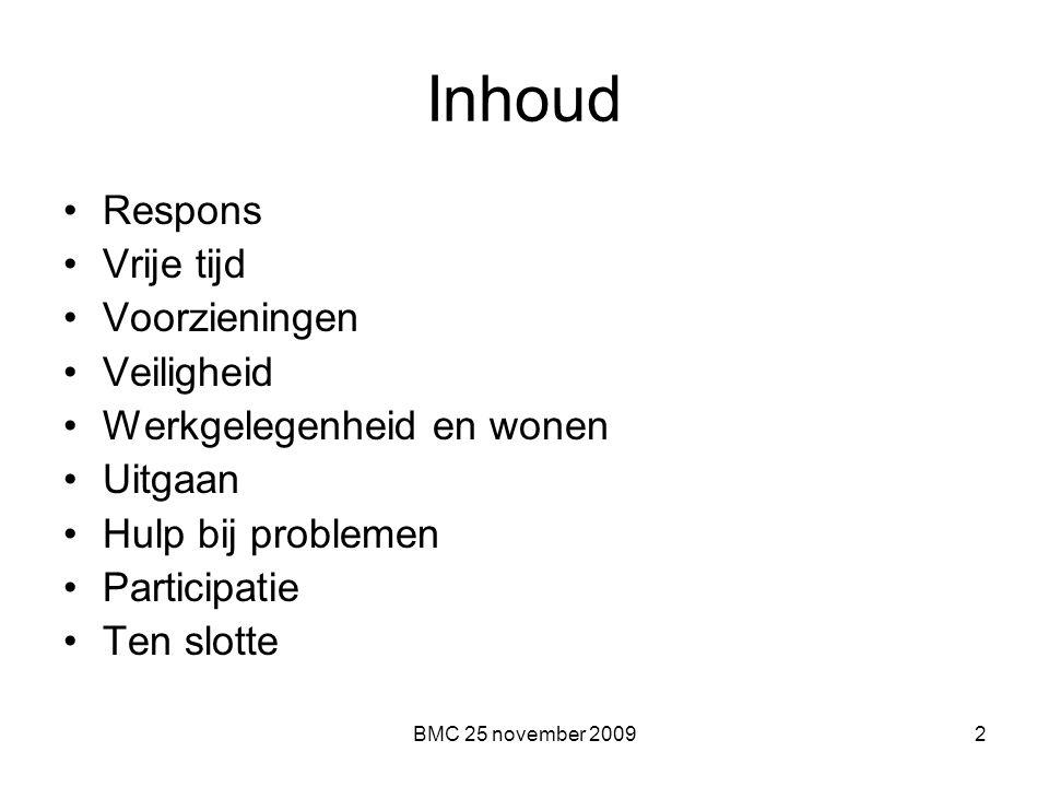 BMC 25 november 20092 Inhoud Respons Vrije tijd Voorzieningen Veiligheid Werkgelegenheid en wonen Uitgaan Hulp bij problemen Participatie Ten slotte