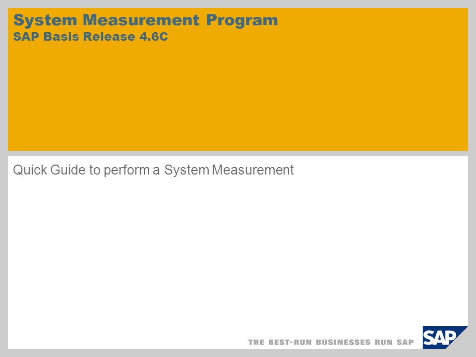 System Measurement Program SAP Basis Release 4.6C Quick Guide to perform a System Measurement