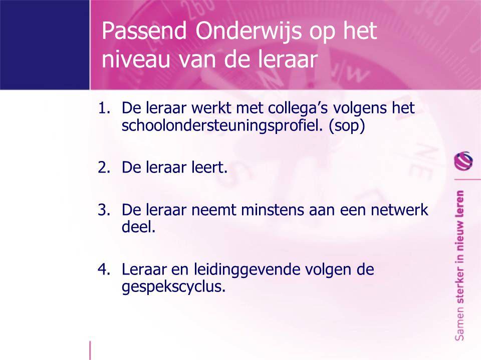 Passend Onderwijs op het niveau van de leraar 1.De leraar werkt met collega's volgens het schoolondersteuningsprofiel. (sop) 2.De leraar leert. 3.De l
