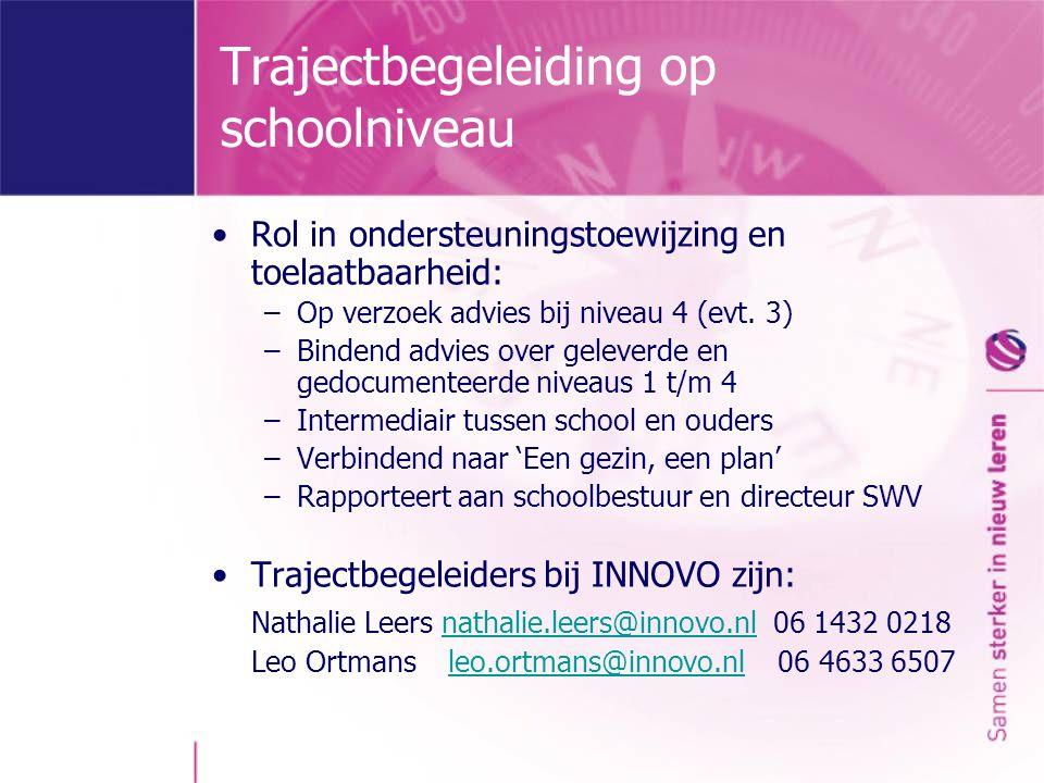 Trajectbegeleiding op schoolniveau Rol in ondersteuningstoewijzing en toelaatbaarheid: –Op verzoek advies bij niveau 4 (evt. 3) –Bindend advies over g