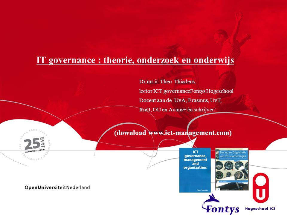 IT governance : theorie, onderzoek en onderwijs Dr.mr.ir. Theo Thiadens, lector ICT governanceFontys Hogeschool Docent aan de UvA, Erasmus, UvT, RuG,