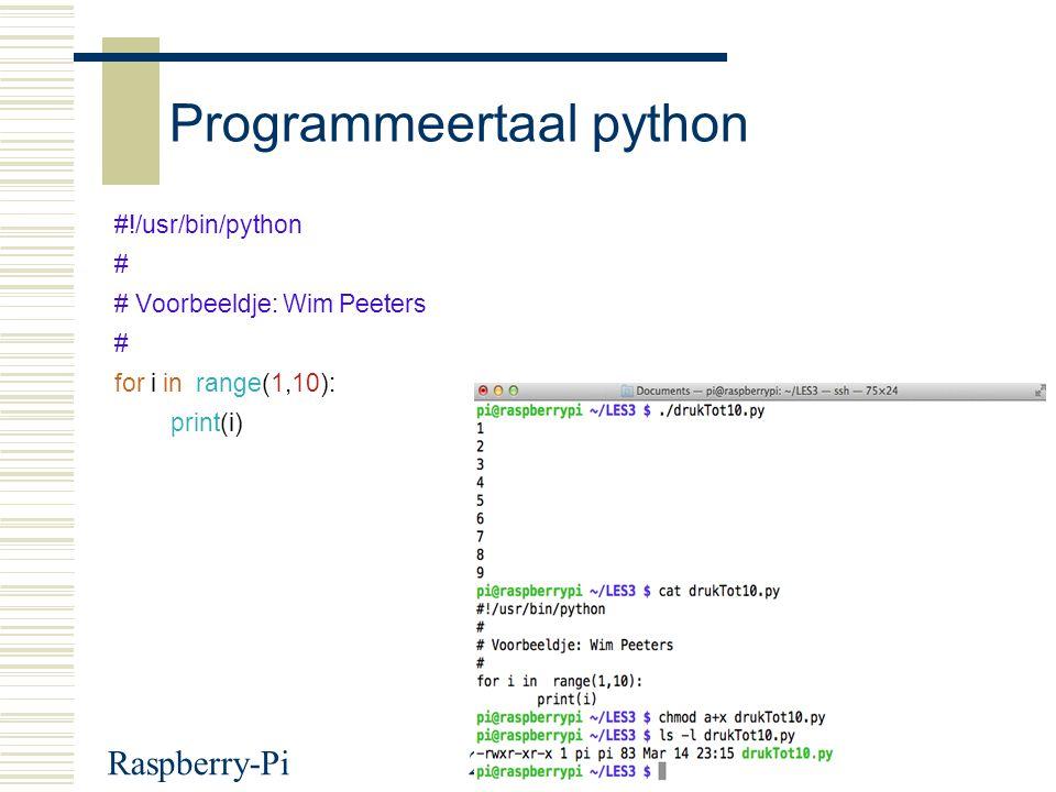 Raspberry-Pi26 Programmeertaal python #!/usr/bin/python # # Voorbeeldje: Wim Peeters # for i in range(1,10): print(i)