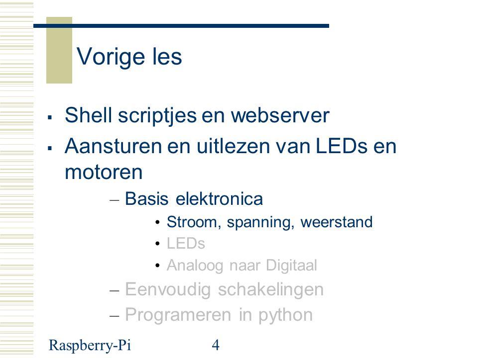 Raspberry-Pi4 Vorige les  Shell scriptjes en webserver  Aansturen en uitlezen van LEDs en motoren – Basis elektronica Stroom, spanning, weerstand LE