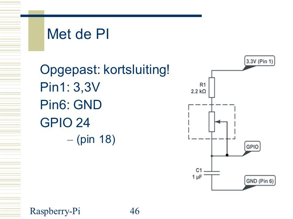 Raspberry-Pi46 Met de PI Opgepast: kortsluiting! Pin1: 3,3V Pin6: GND GPIO 24 – (pin 18)