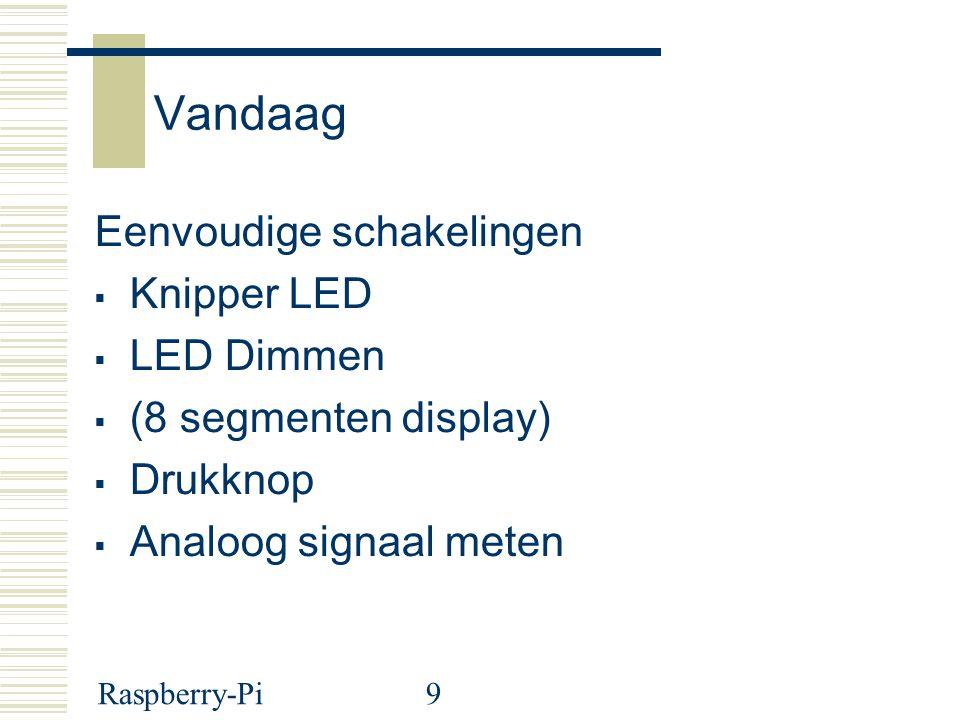 Raspberry-Pi9 Vandaag Eenvoudige schakelingen  Knipper LED  LED Dimmen  (8 segmenten display)  Drukknop  Analoog signaal meten
