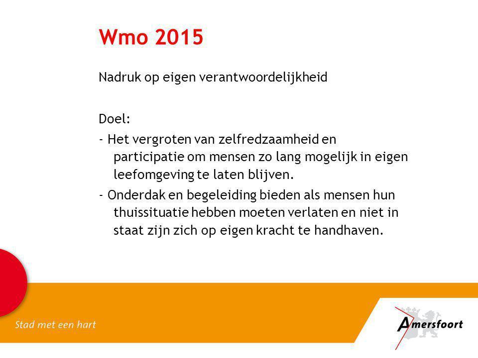 Wmo 2015 Nadruk op eigen verantwoordelijkheid Doel: - Het vergroten van zelfredzaamheid en participatie om mensen zo lang mogelijk in eigen leefomgevi