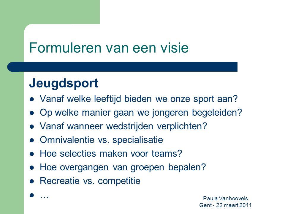 Paula Vanhoovels Gent - 22 maart 2011 Formuleren van een visie Jeugdsport Vanaf welke leeftijd bieden we onze sport aan? Op welke manier gaan we jonge