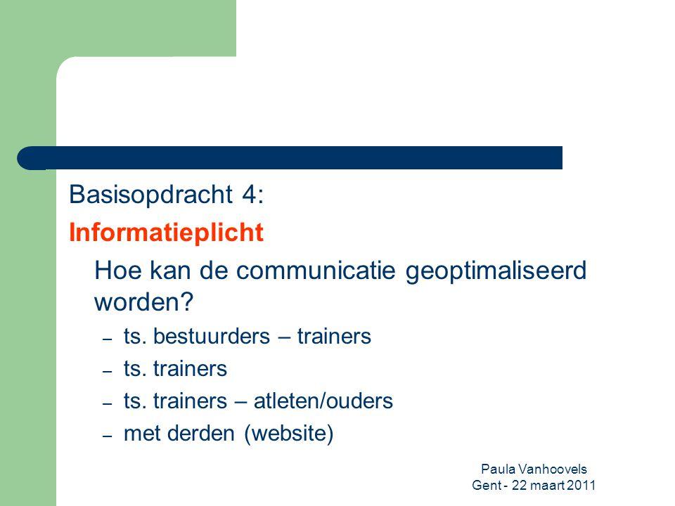 Paula Vanhoovels Gent - 22 maart 2011 Basisopdracht 4: Informatieplicht Hoe kan de communicatie geoptimaliseerd worden? – ts. bestuurders – trainers –
