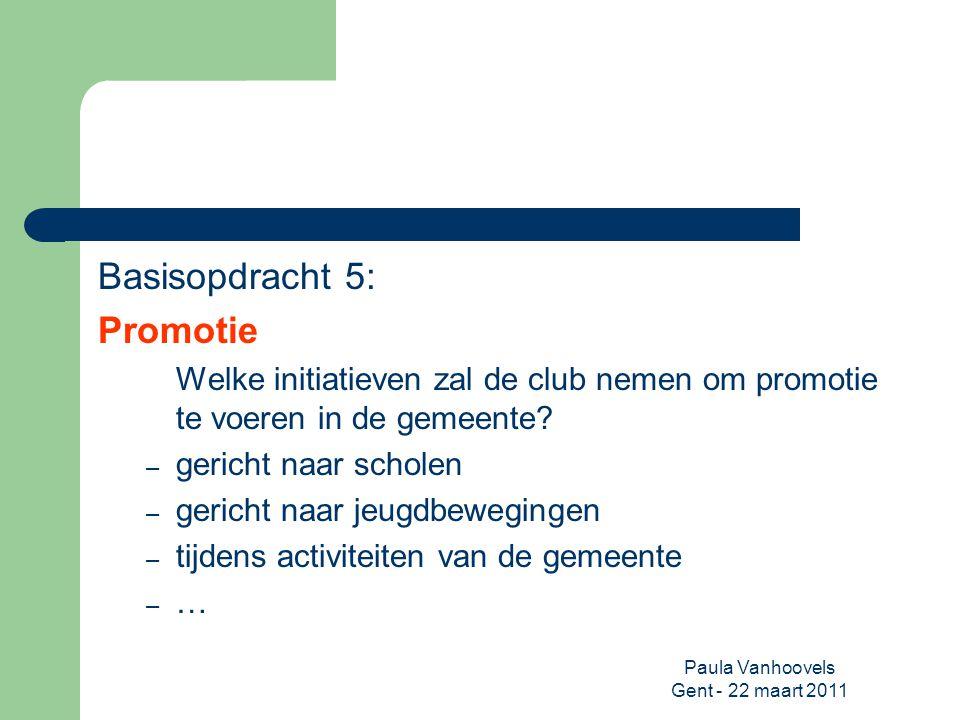 Paula Vanhoovels Gent - 22 maart 2011 Basisopdracht 5: Promotie Welke initiatieven zal de club nemen om promotie te voeren in de gemeente? – gericht n
