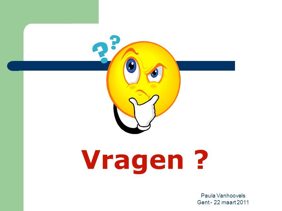 Paula Vanhoovels Gent - 22 maart 2011 Vragen ?