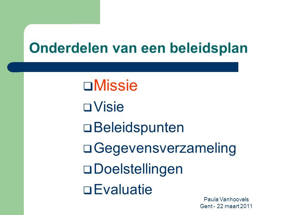 Paula Vanhoovels Gent - 22 maart 2011 Formuleren van een missie  Wat is de reden van bestaan .
