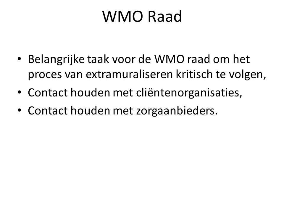 WMO Raad Belangrijke taak voor de WMO raad om het proces van extramuraliseren kritisch te volgen, Contact houden met cliëntenorganisaties, Contact houden met zorgaanbieders.