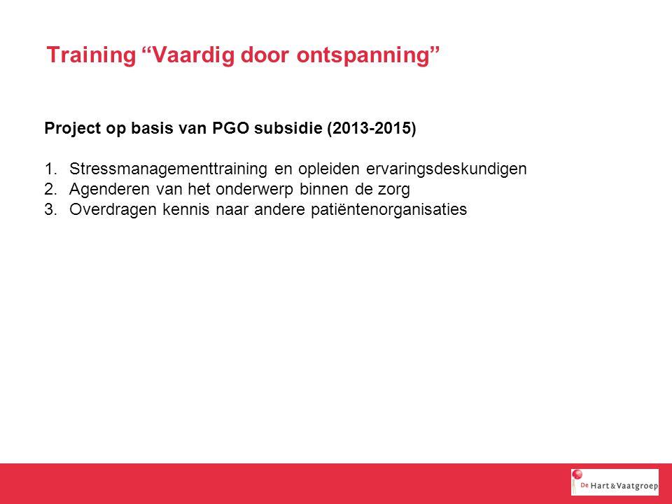 Training Vaardig door ontspanning Project op basis van PGO subsidie (2013-2015) 1.Stressmanagementtraining en opleiden ervaringsdeskundigen 2.Agenderen van het onderwerp binnen de zorg 3.Overdragen kennis naar andere patiëntenorganisaties
