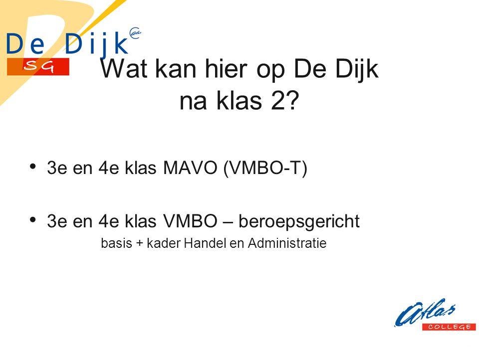 Wat kan hier op De Dijk na klas 2? 3e en 4e klas MAVO (VMBO-T) 3e en 4e klas VMBO – beroepsgericht basis + kader Handel en Administratie