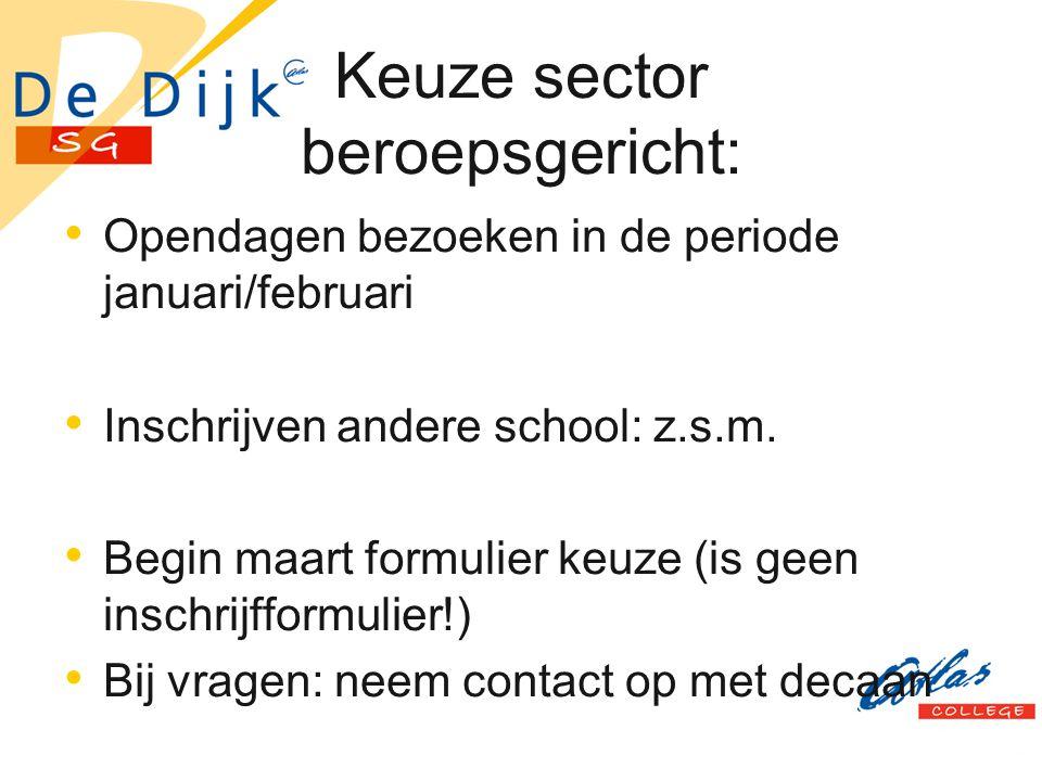 Keuze sector beroepsgericht: Opendagen bezoeken in de periode januari/februari Inschrijven andere school: z.s.m. Begin maart formulier keuze (is geen