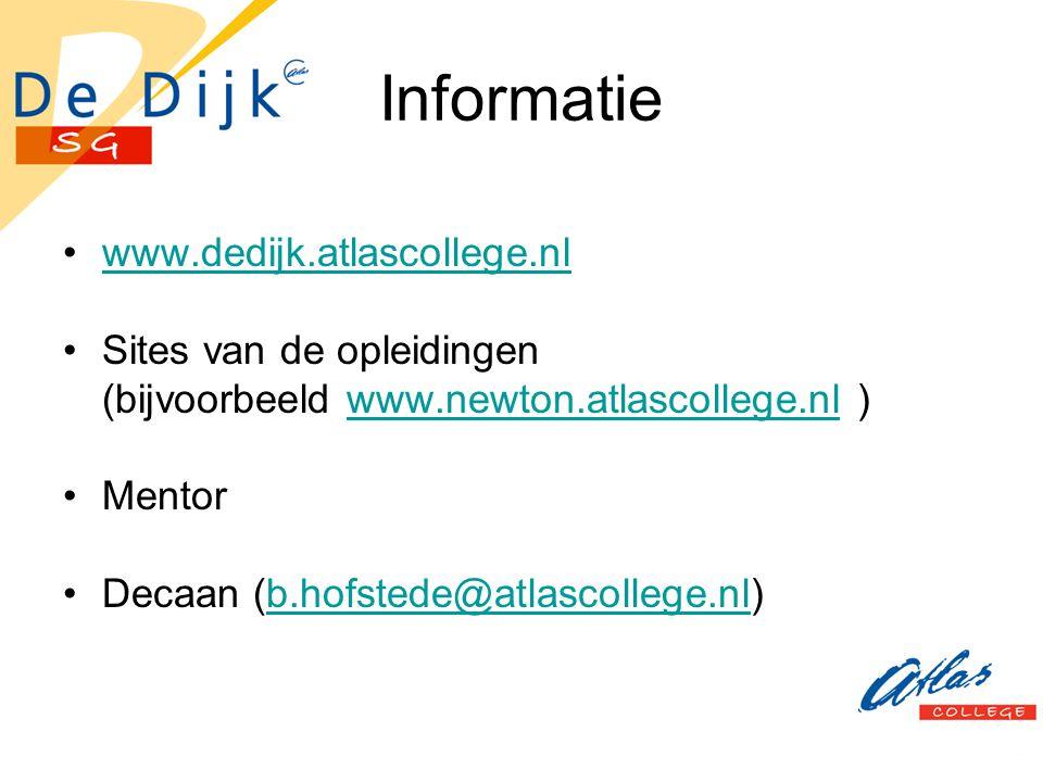 Informatie www.dedijk.atlascollege.nl Sites van de opleidingen (bijvoorbeeld www.newton.atlascollege.nl )www.newton.atlascollege.nl Mentor Decaan (b.h